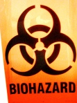 BIOHAZARD.  I lived in a sterile plastic isolation bubble for 30+ days.